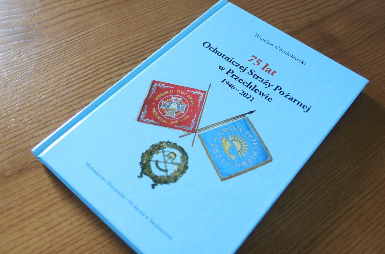 Powstała książka o Ochotniczej Straży Pożarnej w Przechlewie z okazji jej 75-lecia