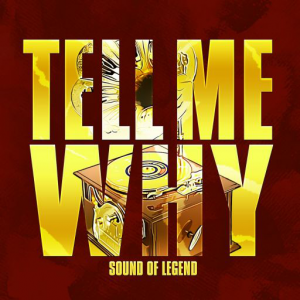 TELL ME WHY - (SOUND OF LEGEND)