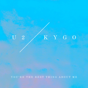 YOU'RE THE BEST THING ABOUT ME - (U2 & KYGO)