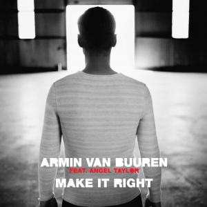 MAKE IT RIGHT - (ARMIN VAN BUUREN FT. ANGEL TYLOR)