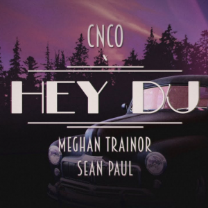 HEY DJ - (CNCO & MEGHAN TRAINOR & SEAN PAUL)
