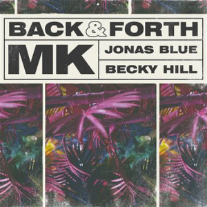 BACK & FORTH - (MK & JONAS BLUE & BECKY HILL)