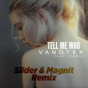 TELL ME WHO (SLIDER & MAGNIT REMIX) - (VANOTEK FEAT. ENELI)