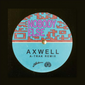 NOBODY ELSE (A-TRAK REMIX) - (AXWELL)
