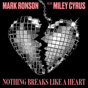 NOTHING BREAKS LIKE A HEART - (MARK RONSON, MILEY CYRUS)