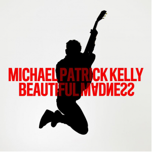 BEAUTIFUL MADNESS - (MICHAEL PATRICK KELLY)