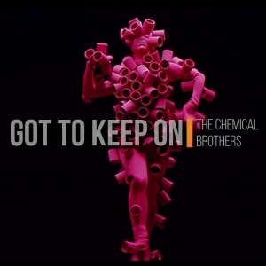 GOT TO KEEP ON - (THE CHEMICAL BROTHERS)