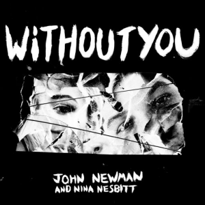 WITHOUT YOU (FT. NINA NESBITT) - (JOHN NEWMAN)