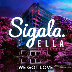 WE GOT LOVE (FT. ELLA HENDERSON) - (SIGALA)