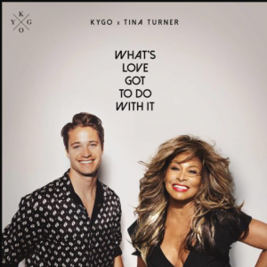 WHAT'S LOVE GOT TO DO WITH IT - (KYGO, TINA TURNER)
