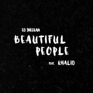 BEAUTIFUL PEOPLE (FEAT. KHALID) - (ED SHEERAN)